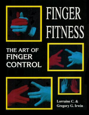 Finger Fitness - by Greg Irwin - Functional Hand Strength - Grip Strength Training - Hand Flexibility and Dexterity